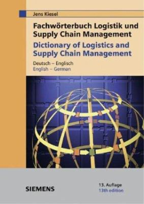 Fachworterbuch Logistik Und Supply Chain Management/Dictionary of Logistics and Supply Chain Management: Deutsch-Englisch/English-German 9783895782176