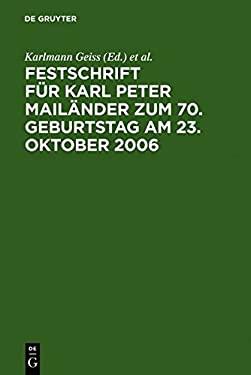 Festschrift Fur Karl Peter Mail Nder Zum 70. Geburtstag Am 23. Oktouber 2006 9783899493160