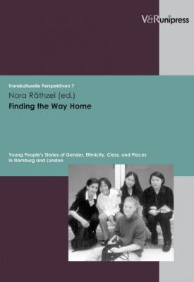 Finding the Way Home: Young People's Stories of Gender, Ethnicity, Class, and Places in Hamburg and London 9783899714333