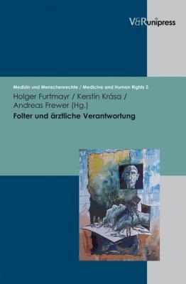 Folter Und Arztliche Verantwortung: Das Istanbul-Protokoll Und Problemfelder in Der Praxis 9783899716993