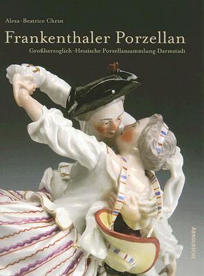 Frankenthal Porzellan: Der Bestand der Grobherzoglich-Hessischen Porzellansammlung Darmstadt 9783897902510