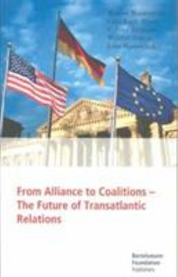 From Alliance to Coalitions: The Future of Transatlantic Relations