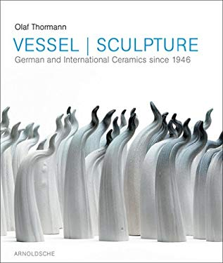 Gefass-Skulptur/Vessel-Sculpture: Deutsche Und Internationale Keramik Seit 1946 Grassi Museum Fur Angewandte Kunst Leipzig/German And International Ce 9783897902886