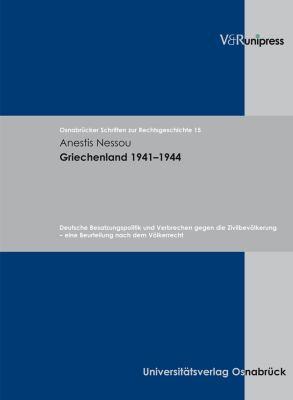 Griechenland 1941-1944: Deutsche Besatzungspolitik Und Verbrechen Gegen Die Zivilbevolkerung - Eine Beurteilung Nach Dem Volkerrecht 9783899715071