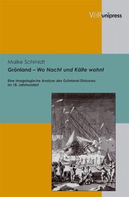 Gronland - Wo Nacht Und Kalte Wohnt: Eine Imagologische Analyse Des Gronland-Diskurses Im 18. Jahrhundert