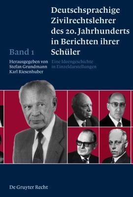Deutschsprachige Zivilrechtslehrer Des 20. Jahrhunderts in Berichten Ihrer Sch Ler Band 1: Eine Ideengeschichte in Einzeldarstellungen
