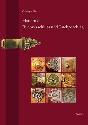 Handbuch Buchverschluss Und Buchbeschlag: Terminologie Und Geschichte Im Deutschsprachigen Raum, in Den Niederlanden Und Italien Vom Fruhen Mittelalte 9783895007521