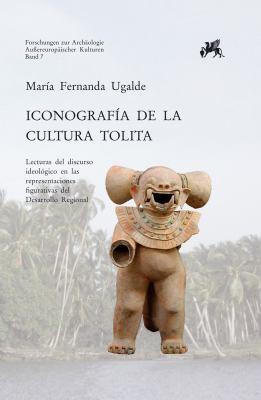 Iconografia de La Cultura Tolita: Lecturas del Discurso Ideologico En Las Representaciones Figurativas del Desarrollo Regional 9783895006968