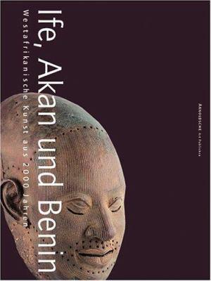 Ife, Akan Und Benin: Westafrikanische Kunst Aus 2000 Jahren = Ife, Akan and Benin 9783897901506