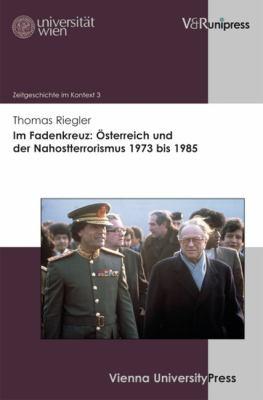 Im Fadenkreuz: Osterreich Und Der Nahostterrorismus 1973 Bis 1985 9783899716726