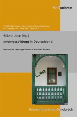 Imamausbildung in Deutschland: Islamische Theologie Im Europaischen Kontext 9783899716696