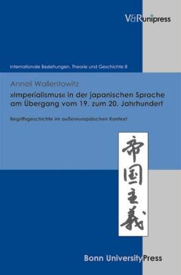 Imperialismus in Der Japanischen Sprache Am Bergang Vom 19. Zum 20. Jahrhundert: Begriffsgeschichte Im Aussereuropaischen Kontext 9783899716467