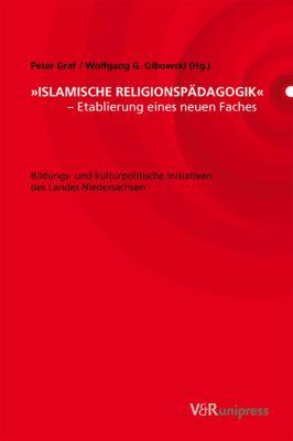 Islamische Religionspadagogik - Etablierung Eines Neuen Faches: Bildungs- Und Kulturpolitische Initiativen Des Landes Niedersachsen 9783899712834
