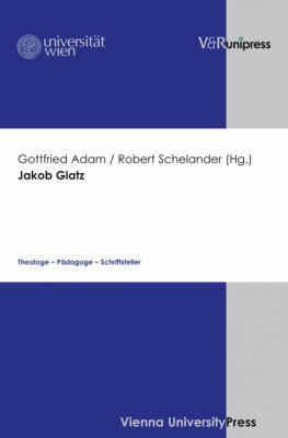 Jakob Glatz: Theologe - Padagoge - Schriftsteller 9783899717099