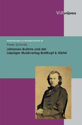 Johannes Brahms Und Der Leipziger Musikverlag Breitkopf & Hartel 9783899717280