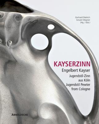Kayserzinn: Engelbert Kayser: Jugendstil-Zinn Aus Koln/Jugendstil Pewter From Cologne 9783897903579