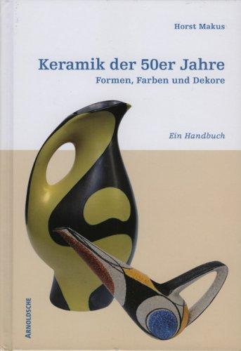 Keramik der 50er Jahre: Formen, Farben Und Dekore: Ein Handbuch 9783897902206