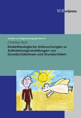 Kindertheologische Untersuchungen Zu Auferstehungsvorstellungen Von Grundschulerinnen Und Grundschulern 9783899717204