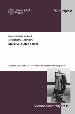 Kreiskys Aussenpolitik: Zwischen Osterreichischer Identitat Und Internationalem Programm 9783899715538