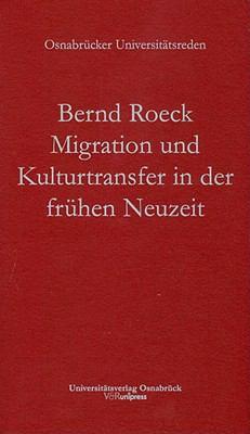 Migration Und Kulturtransfer in Der Fruhen Neuzeit 9783899717396