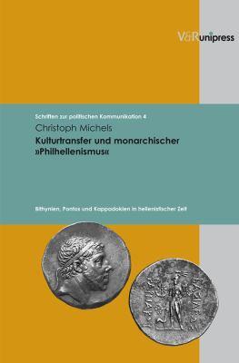 Kulturtransfer Und Monarchischer Philhellenismus: Bithynien, Pontos Und Kappadokien in Hellenistischer Zeit 9783899715361
