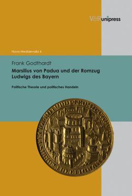 Marsilius Von Padua Und Der Romzug Ludwigs Des Bayern: Politische Theorie Und Politisches Handeln 9783899715637