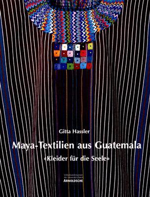 Maya-Textilien Aus Guatemala: Kleider Fur die Seele 9783897902374