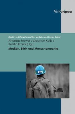 Medizin, Ethik Und Menschenrechte: Geschichte - Grundlagen - Praxis 9783899716986