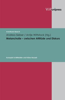 Melancholie - Zwischen Attitude Und Diskurs: Konzepte in Mittelalter Und Fruher Neuzeit 9783899715194