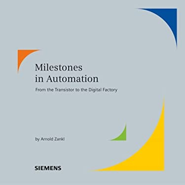 Milestones in Automation: From the Transistor to the Digital Factory 9783895782596