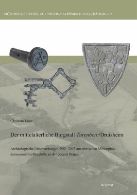 Mittelalterliche Burgstall Turenberc/Druisheim: Archaologische Untersuchungen 2001-2007 Am Romischen Militarplatz Submuntorium/Burghofe Bei Mertingen 9783895007163