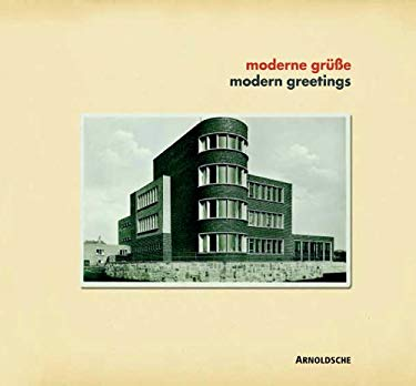 Modern Greetings/Moderne Grube: Photographed Architecture on Picture Postcards 1919-1939/Fotografierte Architektur Auf Ansichtskarten 1919-1939 9783897900196