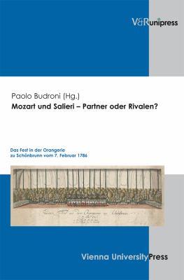 Mozart Und Salieri - Partner Oder Rivalen?: Das Fest in Der Orangerie Zu Schonbrunn Vom 7. Februar 1786 9783899714777
