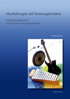 Musiktherapie Mit Trennungskindern: Triangulierungsprozesse in Der Einzel- Und Gruppenmusiktherapie 9783895007323