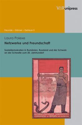 Netzwerke Und Freundschaft: Sozialdemokraten in Rumanien, Russland Und Der Schweiz an Der Schwelle Zum 20. Jahrhundert 9783899718072