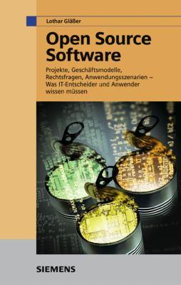 Open Source Software: Projekte, Geschaftsmodelle, Rechtsfragen, Anwendungsszenarien - Was IT-Entscheider Und Anwender Wissen Mussen 9783895782404