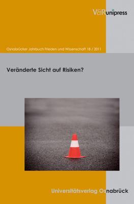 Osnabrucker Jahrbuch Frieden Und Wissenschaft XVIII / 2011: Veranderte Sicht Auf Risiken?