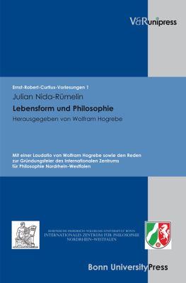 Philosophie Und Lebensform: Mit Einer Laudatio Von Wolfram Hogrebe Sowie Den Reden Zur Grundungsfeier Des Internationalen Zentrums Fur Philosophie 9783899715828