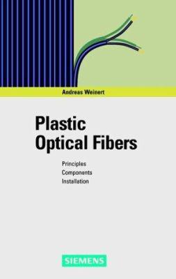 Plastic Optical Fibers: Principles, Components, Installation 9783895781353