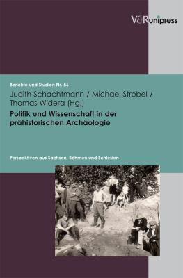 Politik Und Wissenschaft in Der Prahistorischen Archaologie: Perspektiven Aus Sachsen, Bohmen Und Schlesien 9783899717419
