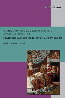 Polyphone Messen Im 15. Und 16. Jahrhundert: Funktion, Kontext, Symbol 9783899718225