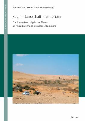 Raum - Landschaft - Territorium: Zur Konstruktion Physischer Raume ALS Nomadischer Und Sesshafter Lebensraum