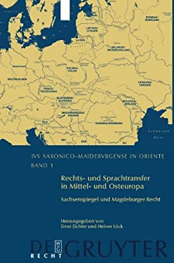 Rechts- Und Sprachtransfer in Mittel- Und Osteuropa. Sachsenspiegel Und Magdeburger Recht: Internationale Und Interdisziplin Re Konferenz in Leipzig V