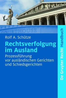 Rechtsverfolgung im Ausland: Prozessfuhrung vOR auslandischen Gerichten und Schiedsgerichten 9783899496215