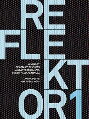 Reflektor 1: University Of Applied Sciences And Arts Dortmund, Design Faculty Annual [With CDROM]
