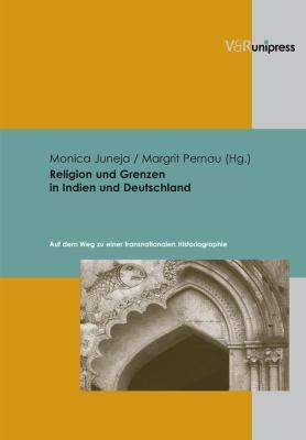 Religion Und Grenzen in Indien Und Deutschland: Auf Dem Weg Zu Einer Transnationalen Historiographie 9783899715286