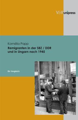 Remigranten in Der Sbz / Ddr Und in Ungarn Nach 1945: Ein Vergleich 9783899715521