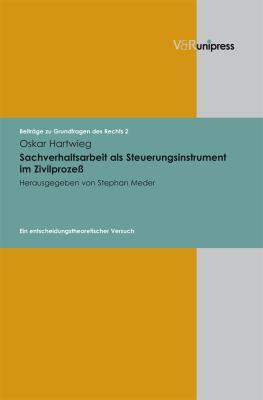 Sachverhaltsarbeit ALS Steuerungsinstrument Im Zivilprozess: Ein Entscheidungstheoretischer Versuch 9783899717631