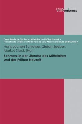 Schmerz in Der Literatur Des Mittelalters Und Der Fruhen Neuzeit 9783899717716