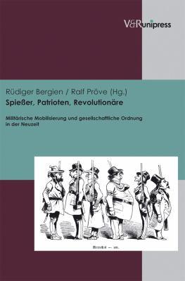 Spiesser, Patrioten, Revolutionare: Militarische Mobilisierung Und Gesellschaftliche Ordnung in Der Neuzeit 9783899717235